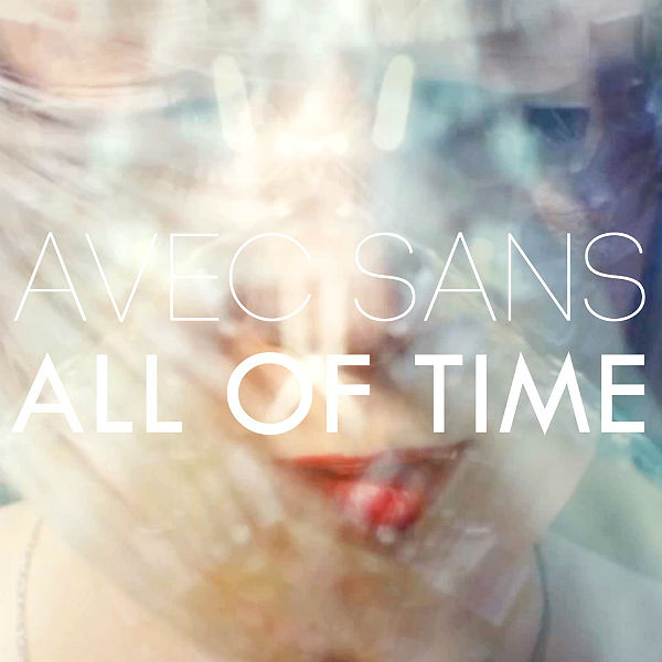 Avec Sans - All Of Time