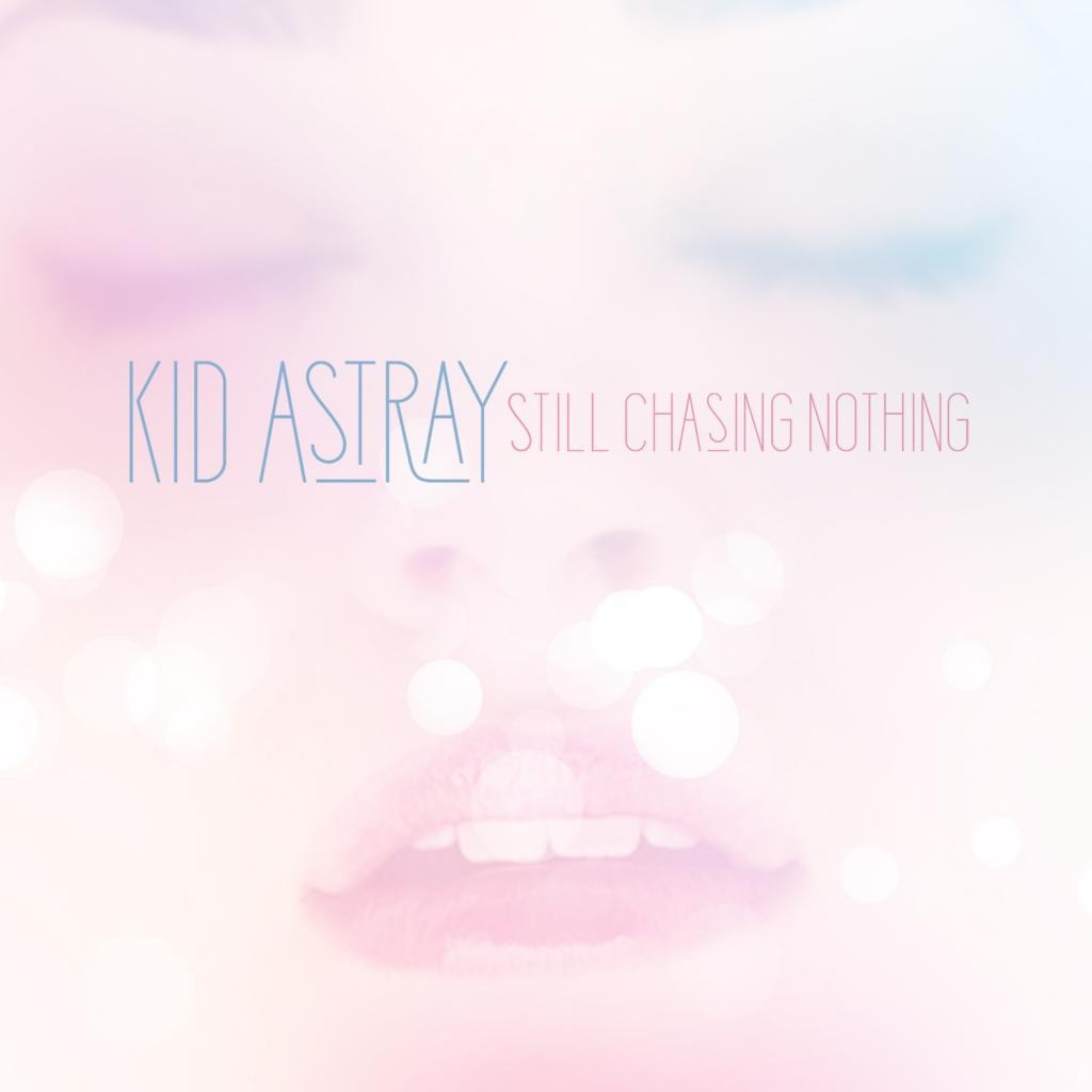 Kid Astray - Still Chasing Nothing