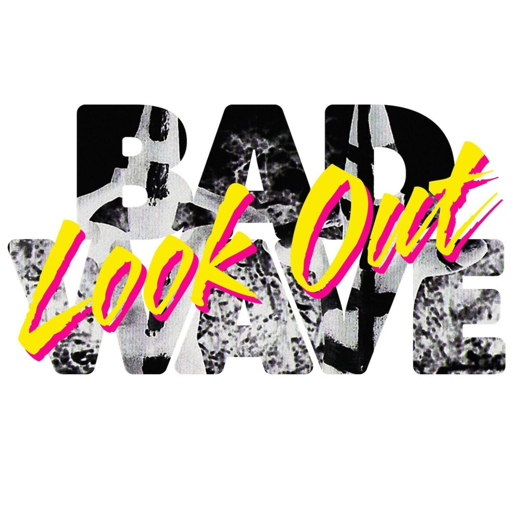 Bad Wave - Look Out