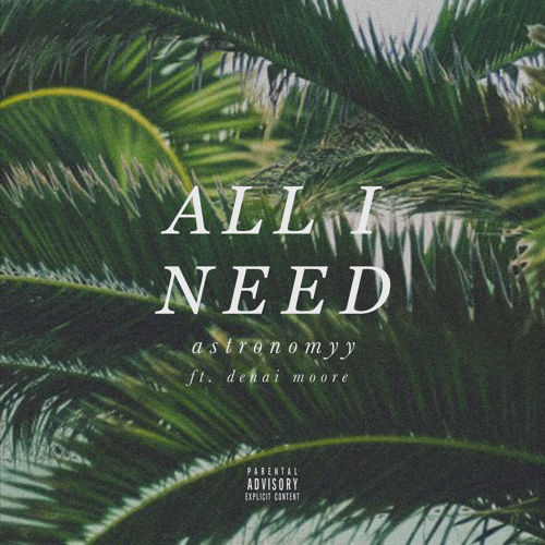 Astronomyy - All That I Need (Feat. Denai Moore)
