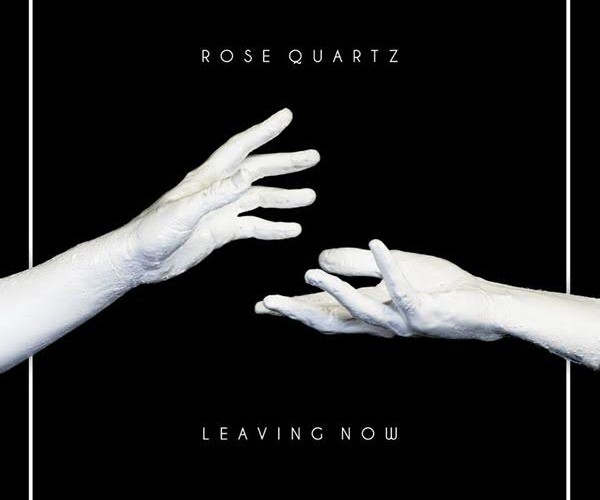 Rose Quartz - Leaving Now