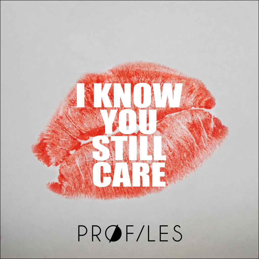 Pr0files - I Know You Still Care