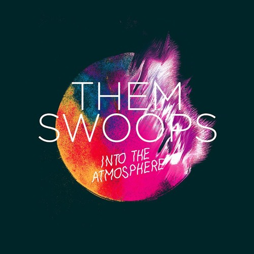 Them Swoops - Into The Atmosphere