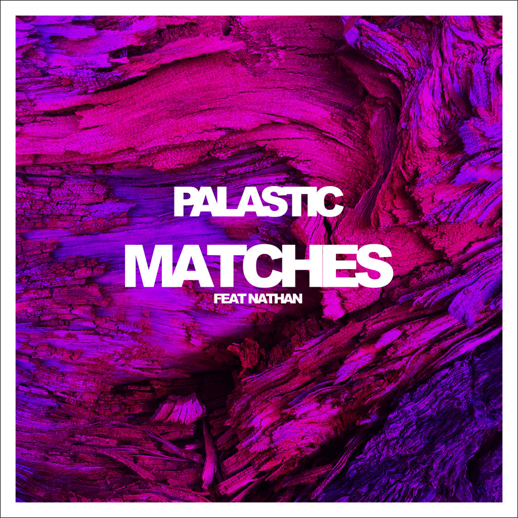 PALASTIC - Matches Feat. Nathan