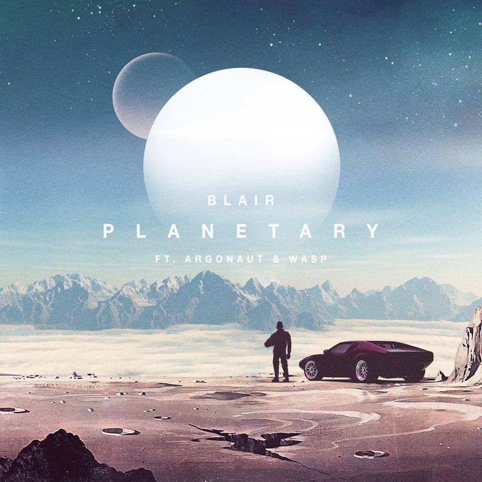 Blair - Planetary Feat. Argonaut & Wasp