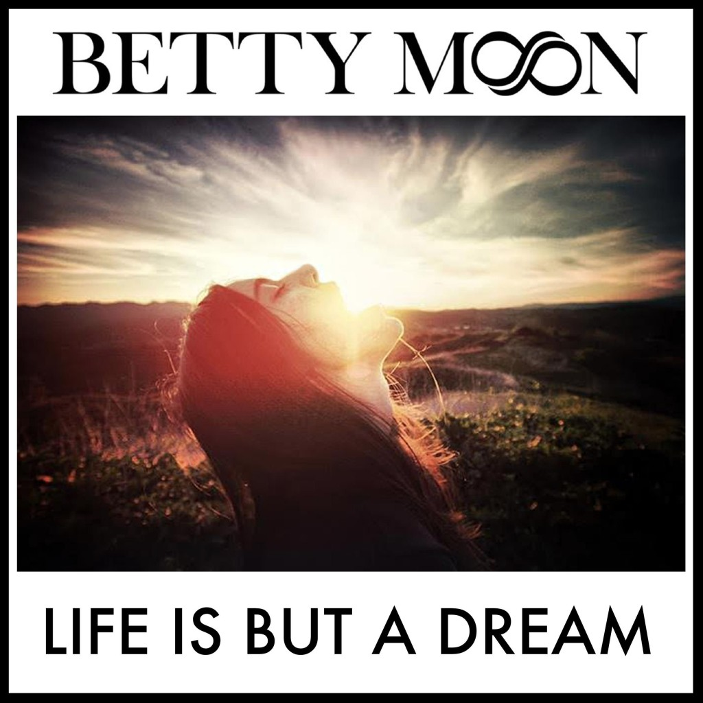 Betty Moon - Life Is But A Dream