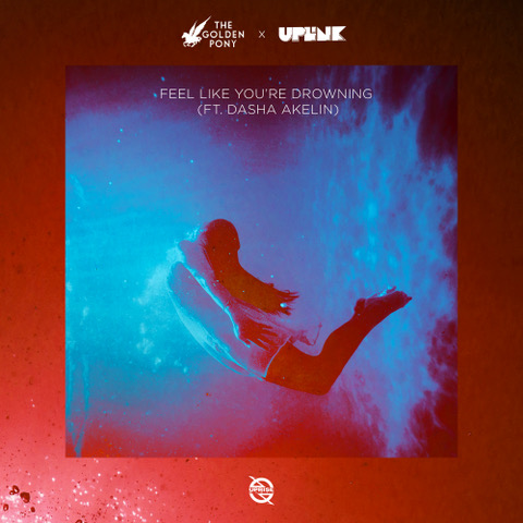 The Golden Pony x Uplink - Feel Like You're Drowning Feat. Dasha