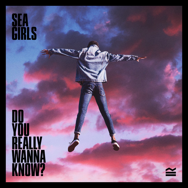 Sea Girls - Do You Really Wanna Know?