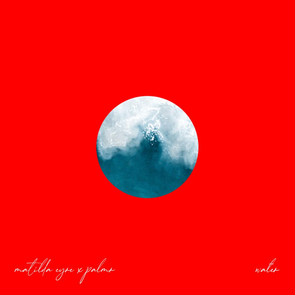 Matilda Eyre x PALMR - Water